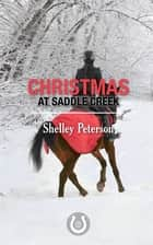 Christmas at Saddle Creek - The Saddle Creek Series ebook by Shelley Peterson
