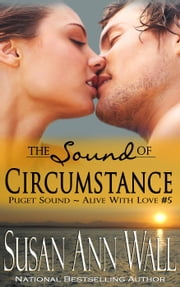 The Sound of Circumstance - Puget Sound ~ Alive With Love, #5 ebook by Susan Ann Wall