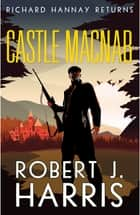 Castle Macnab - Richard Hannay Returns ebook by Robert J. Harris