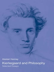 Kierkegaard and Philosophy - Selected Essays ebook by Alastair Hannay