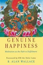 Genuine Happiness - Meditation as the Path to Fulfillment eBook by B. Alan Wallace, The Dalai Lama
