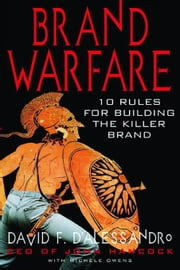 Brand Warfare: 10 Rules for Building a Killer Brand ebook by D'Alessandro
