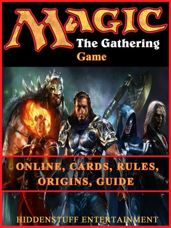 Magic the Gathering Game Online, Cards, Rules, Origins, Guide ebook by HIDDENSTUFF ENTERTAINMENT