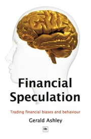 Financial Speculation - Trading financial biases and behaviour ebook by Gerald Ashley