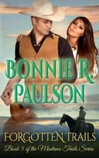 Forgotten Trails - Clearwater County, The Montana Trails series, #5 ebook by Bonnie R. Paulson