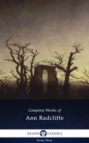 Complete Works of Ann Radcliffe (Delphi Classics) ebook by Ann Radcliffe,Delphi Classics