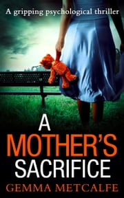 A Mother's Sacrifice: A brand new psychological thriller with a gripping twist ebook by Gemma Metcalfe