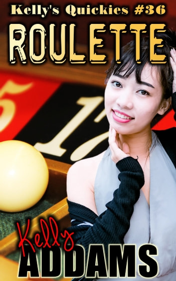 Roulette: Kelly's Quickies #36 ebook by Kelly Addams