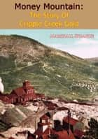 Money Mountain - The Story of Cripple Creek Gold ebook by Marshall Sprague