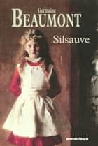 Silsauve eBook by Germaine BEAUMONT, Hélène FAU