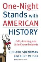 One-Night Stands with American History - Odd, Amusing, and Little-Known Incidents ekitaplar by Richard Shenkman, Kurt Reiger