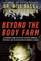 Beyond the Body Farm ebook by Jon Jefferson,Dr. Bill Bass