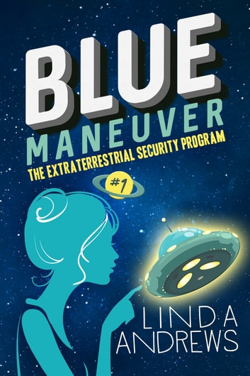 Blue Maneuver- The Extraterrestrial Security Program ebook by Linda Andrews