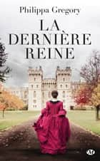 La Dernière Reine ebook by Fanny Adams, Philippa Gregory