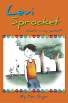 Levi Sprocket: What's In My Pocket? ebook by Debi Silnger