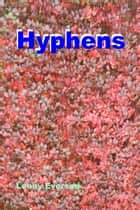 Hyphens: A Guide for the 21st Century ebook by Lenny Everson