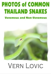 Photos of Common Thailand Snakes: Venomous and Non-Venomous ebook by Vern Lovic