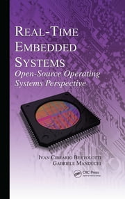 Real-Time Embedded Systems - Open-Source Operating Systems Perspective ebook by Ivan Cibrario Bertolotti, Gabriele Manduchi