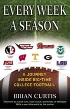 Every Week a Season - A Journey Inside Big-Time College Football ebook by Brian Curtis