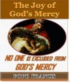 No One is Excluded from God's Mercy - The Joy of God's Mercy ebook by Pope Francis