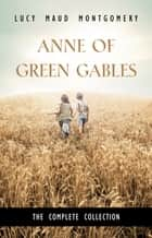 Anne Of Green Gables Complete 8 Book Set ebook by L. M. Montgomery