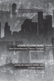 Urban Assemblages - How Actor-Network Theory Changes Urban Studies ebook by Ignacio Farías,Thomas Bender