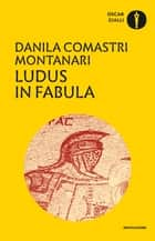 Ludus in fabula ebook by Danila Comastri Montanari