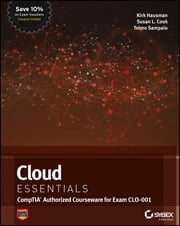 Cloud Essentials - CompTIA Authorized Courseware for Exam CLO-001 ebook by Susan L. Cook,Telmo Sampaio,Kalani Kirk Hausman