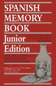 Spanish Memory Book - A New Approach to Vocabulary Building, Junior Edition ebook by William F. Harrison,Dorothy Winters Welker