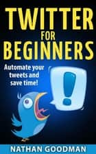 Twitter for Beginners- Automated! - A Nimbleweed's Guide ebook by Nate Goodman