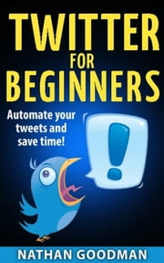 Twitter for Beginners- Automated! - A Nimbleweed's Guide ebook by Nathan Goodman