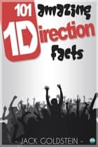 101 Amazing One Direction Facts ebook by Jack Goldstein