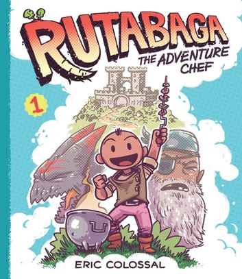 Rutabaga the Adventure Chef ebook by Eric Colossal