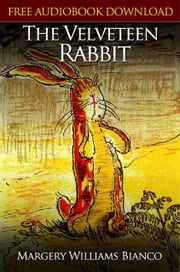 THE VELVETEEN RABBIT Classic Novels: New Illustrated [Free Audiobook Links] ebook by Margery Williams Bianco