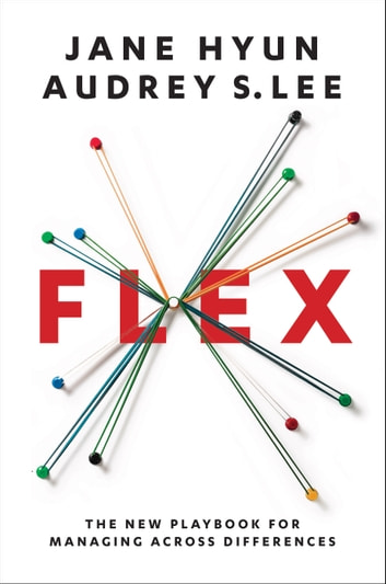 Flex - The New Playbook for Managing Across Differences ebook by Jane Hyun,Audrey S. Lee