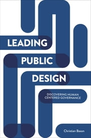 Leading Public Design - Discovering Human-Centred Governance ebook by Bason, Christian