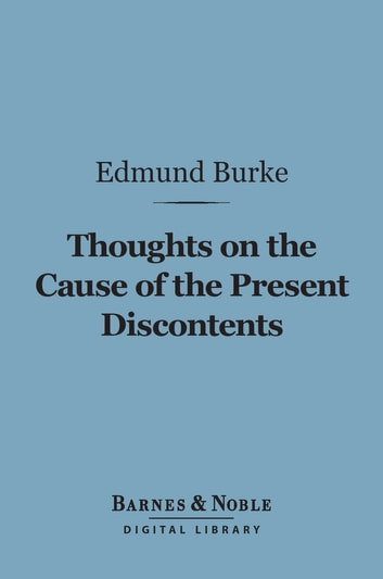 Thoughts on the Cause of the Present Discontents (Barnes & Noble Digital Library) ebook by Edmund Burke