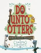 Do Unto Otters - A Book About Manners eBook by Laurie Keller, Laurie Keller