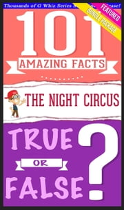 The Night Circus - 101 Amazing Facts & True or False? - GWhizBooks.com ebook by G Whiz