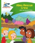Reading Planet - Alien Rescue Crew - Green: Comet Street Kids ebook by Rising Stars