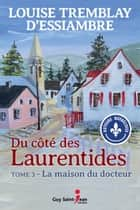 Du côté des Laurentides, tome 3 - La maison du docteur ebook by Louise Tremblay d'Essiambre