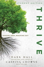 Thrive Student Edition - Digging Deep, Reaching Out ebook by Mark Hall,Tim Luke