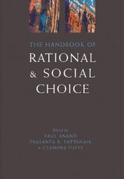 The Handbook of Rational and Social Choice ebook by Paul Anand; Prasanta Pattanaik; Clemens Puppe