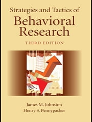 Strategies and Tactics of Behavioral Research, Third Edition ebook by James M. Johnston,Henry S. Pennypacker,Gina Green