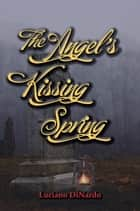 The Angel's Kissing Spring ebook by