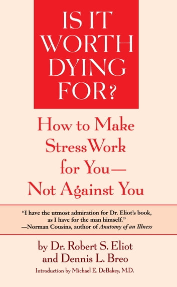Is It Worth Dying For? - How To Make Stress Work For You - Not Against You ebook by Robert S. Eliot,Dennis L. Breo
