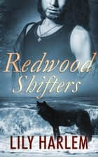 Redwood Shifters: Part One Box Set ebook by Lily Harlem