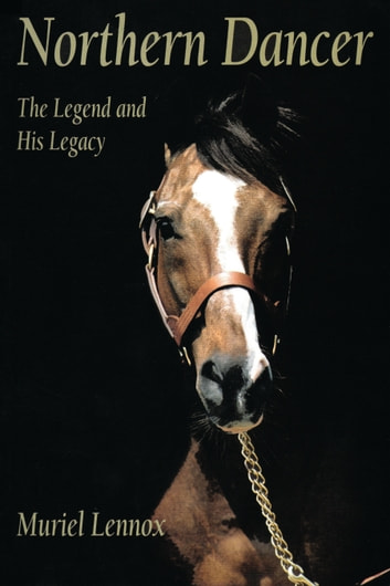 Northern Dancer - The Legend and His Legacy ebook by Muriel Lennox