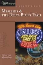Explorer's Guide Memphis & the Delta Blues Trail: A Great Destination (Explorer's Great Destinations) ebook by Justin Gage,Melissa Gage