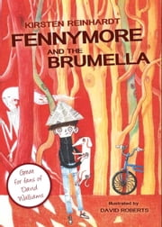 Fennymore and the Brumella: or How to Salt-bake a Dachshund ebook by Kirsten Reinhardt,David Roberts,Siobhán Parkinson